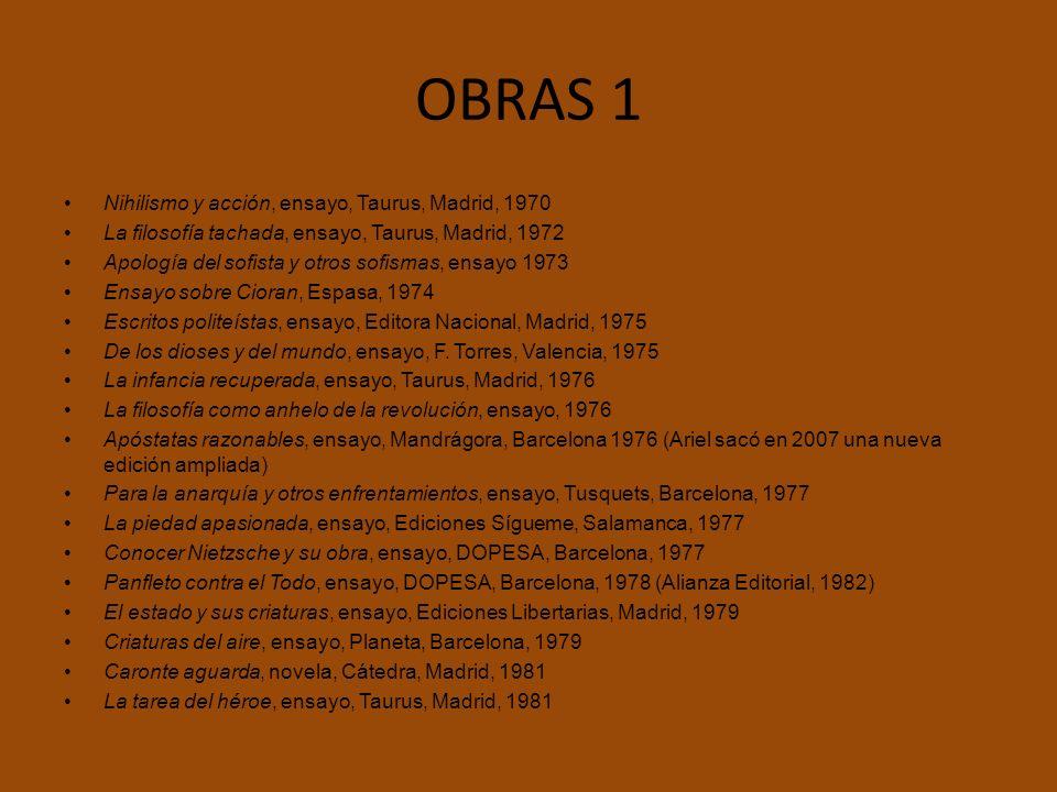 OBRAS 1 Nihilismo y acción, ensayo, Taurus, Madrid, 1970 La filosofía tachada, ensayo, Taurus, Madrid, 1972 Apología del sofista y otros sofismas, ens