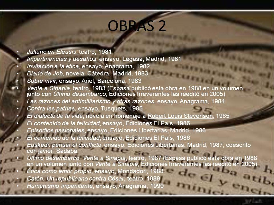 OBRAS 2 Juliano en Eleusis, teatro, 1981 Impertinencias y desafíos, ensayo, Legasa, Madrid, 1981 Invitación a la ética, ensayo, Anagrama, 1982 Diario