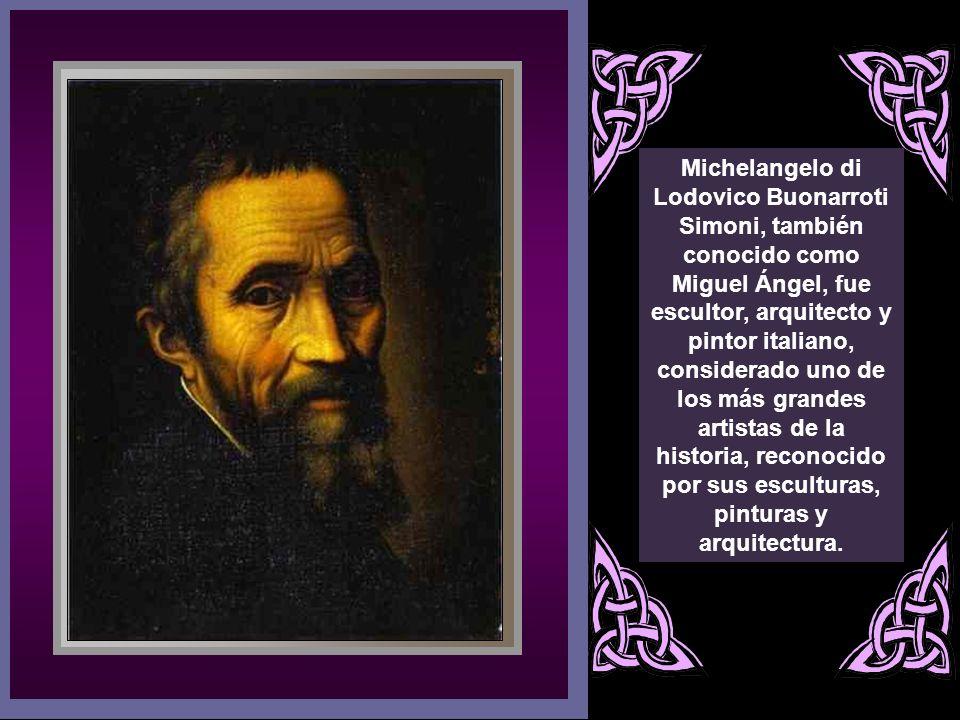 Nombre: Miguel Angel, Michelangelo Buonarroti Nacionalidad: Italia Caprece (1475) - Roma (1564) Estilo: Renacimiento Italiano - Cinquecento