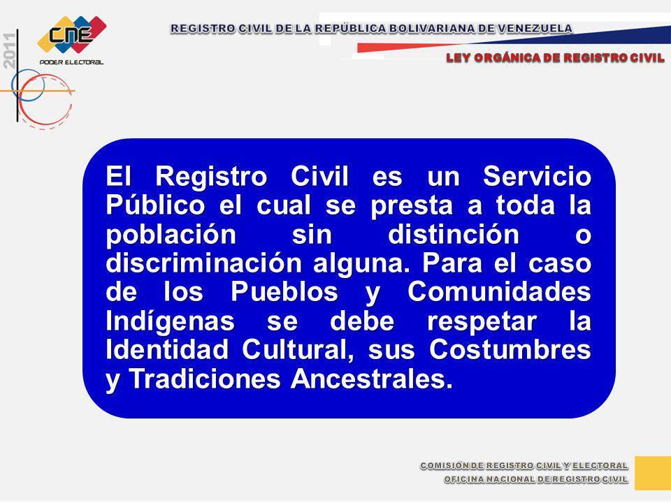 El Registro Civil es un Servicio Público el cual se presta a toda la población sin distinción o discriminación alguna. Para el caso de los Pueblos y C