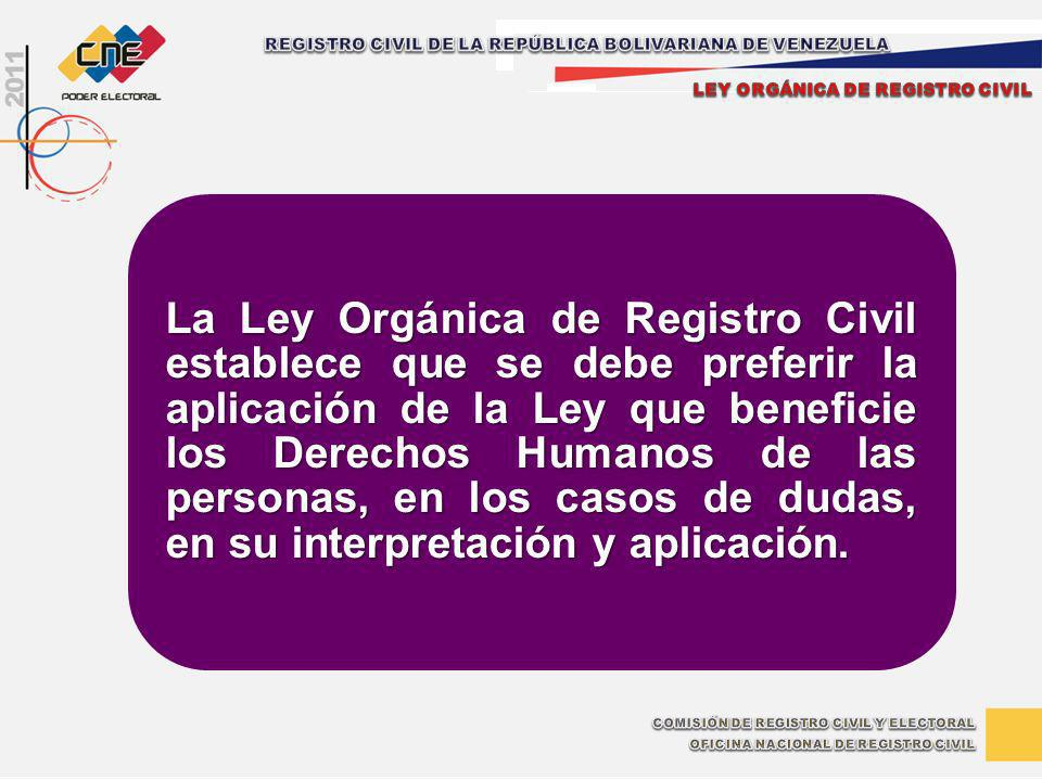 La Ley Orgánica de Registro Civil establece que se debe preferir la aplicación de la Ley que beneficie los Derechos Humanos de las personas, en los ca