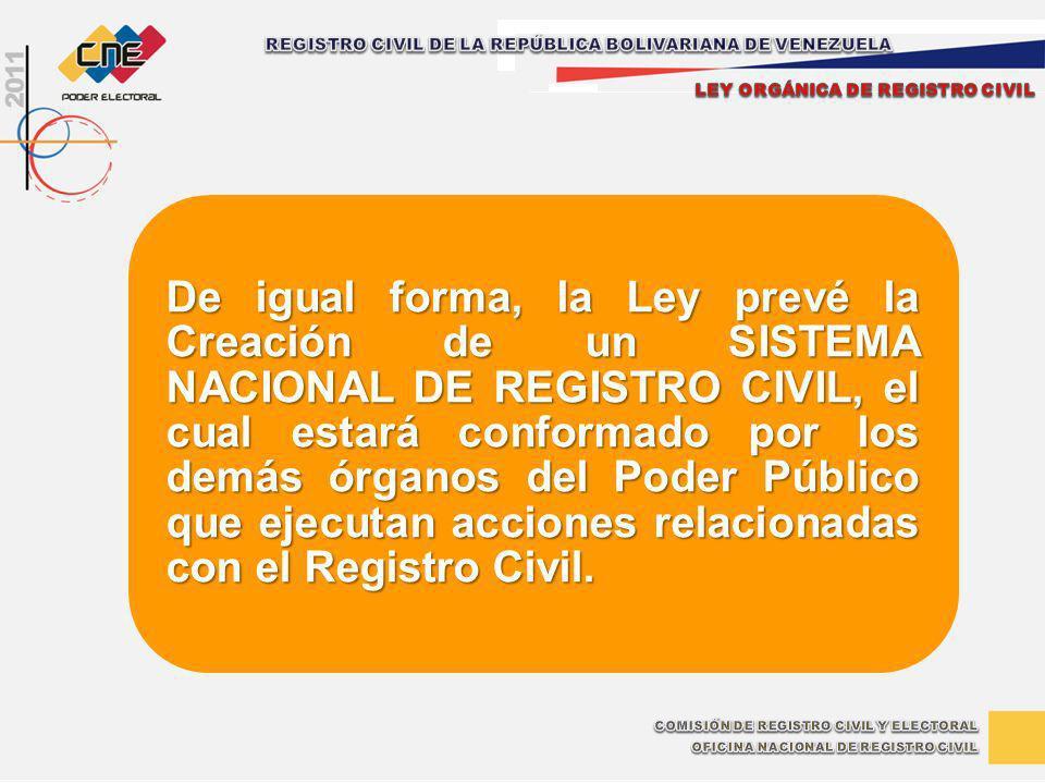 De igual forma, la Ley prevé la Creación de un SISTEMA NACIONAL DE REGISTRO CIVIL, el cual estará conformado por los demás órganos del Poder Público q