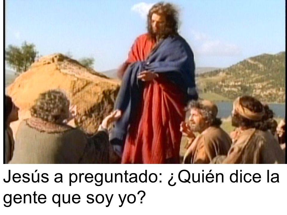 Jesús a preguntado: ¿Quién dice la gente que soy yo?