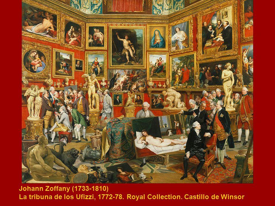 Johann Zoffany (1733-1810) La tribuna de los Ufizzi, 1772-78. Royal Collection. Castillo de Winsor