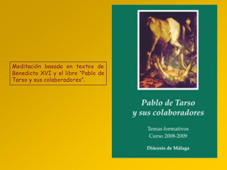 Meditación basada en textos de Benedicto XVI y el libro Pablo de Tarso y sus colaboradores.
