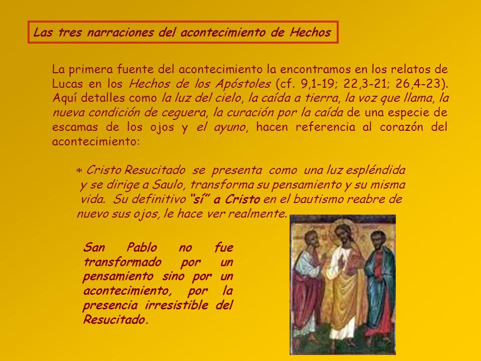 Las tres narraciones del acontecimiento de Hechos La primera fuente del acontecimiento la encontramos en los relatos de Lucas en los Hechos de los Apóstoles (cf.