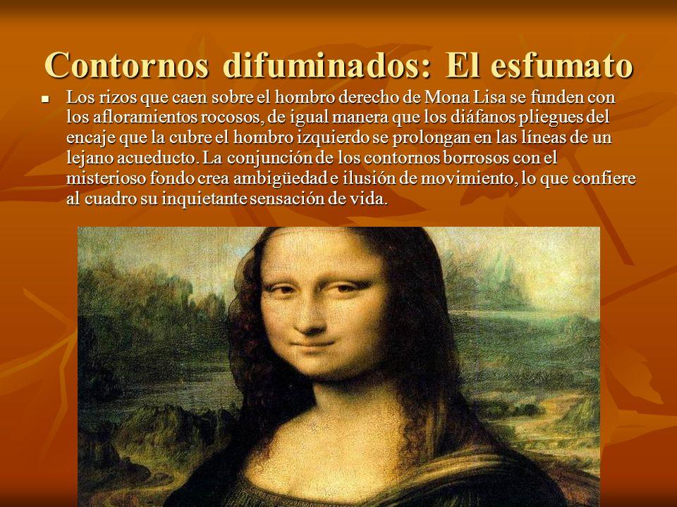 Contornos difuminados: El esfumato Los rizos que caen sobre el hombro derecho de Mona Lisa se funden con los afloramientos rocosos, de igual manera que los diáfanos pliegues del encaje que la cubre el hombro izquierdo se prolongan en las líneas de un lejano acueducto.
