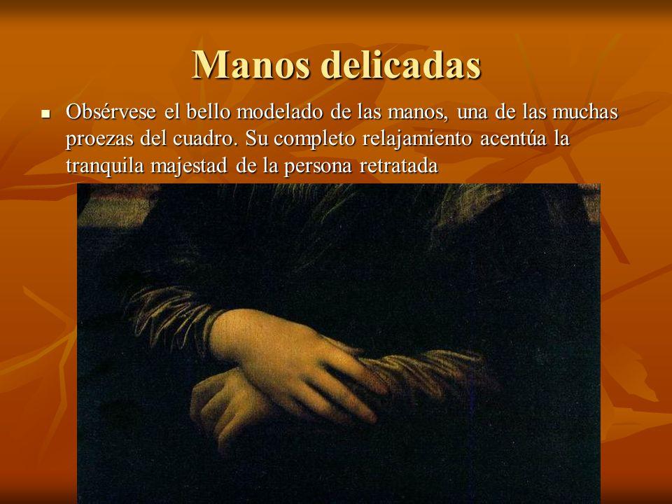 Manos delicadas Obsérvese el bello modelado de las manos, una de las muchas proezas del cuadro.