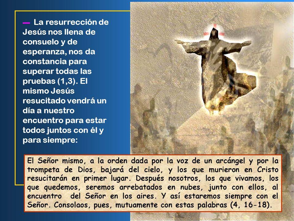 La resurrección de Jesús es la razón poderosa de nuestra propia resurrección: Cristo es la primicia de los que durmieron (1 Cor 15,20). Primogénito de