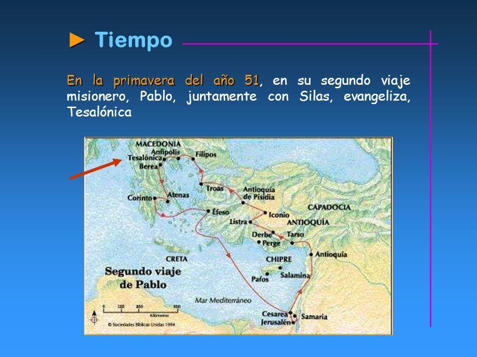 En la primavera del año 51 En la primavera del año 51, en su segundo viaje misionero, Pablo, juntamente con Silas, evangeliza, Tesalónica Tiempo