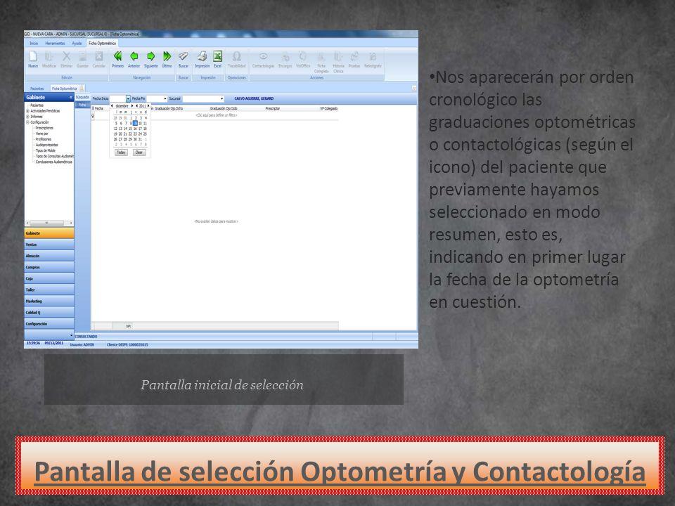 Pantalla inicial de selección Nos aparecerán por orden cronológico las graduaciones optométricas o contactológicas (según el icono) del paciente que p