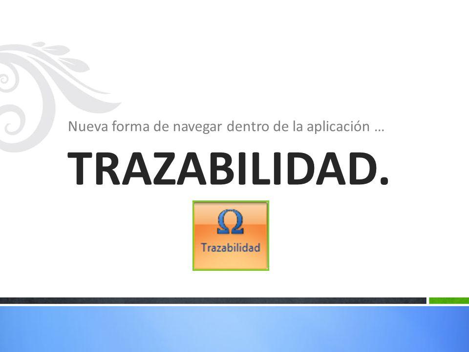 Nueva forma de navegar dentro de la aplicación … TRAZABILIDAD.
