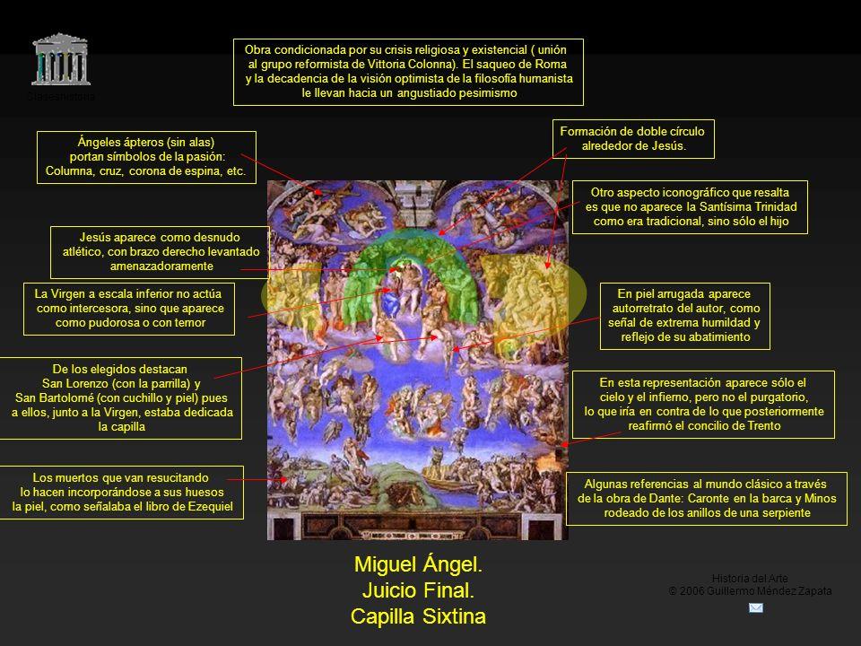Claseshistoria Historia del Arte © 2006 Guillermo Méndez Zapata Miguel Ángel. Juicio Final. Capilla Sixtina Obra condicionada por su crisis religiosa