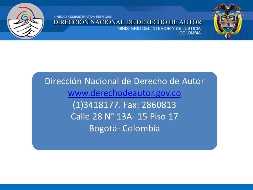 Dirección Nacional de Derecho de Autor www.derechodeautor.gov.co (1)3418177. Fax: 2860813 Calle 28 N° 13A- 15 Piso 17 Bogotá- Colombia www.derechodeau