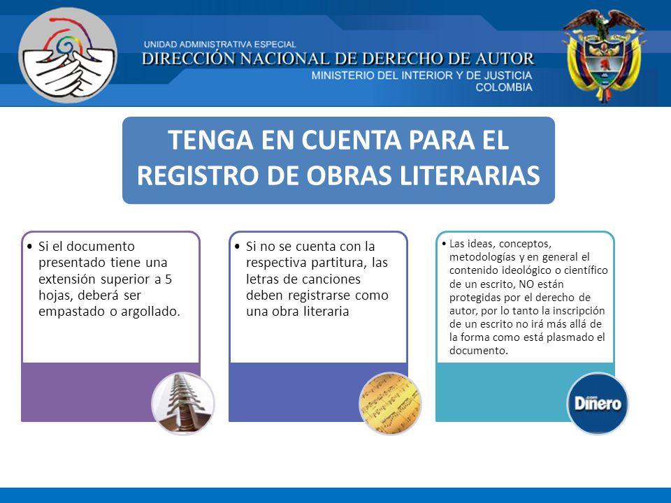 TENGA EN CUENTA PARA EL REGISTRO DE OBRAS LITERARIAS Si el documento presentado tiene una extensión superior a 5 hojas, deberá ser empastado o argolla