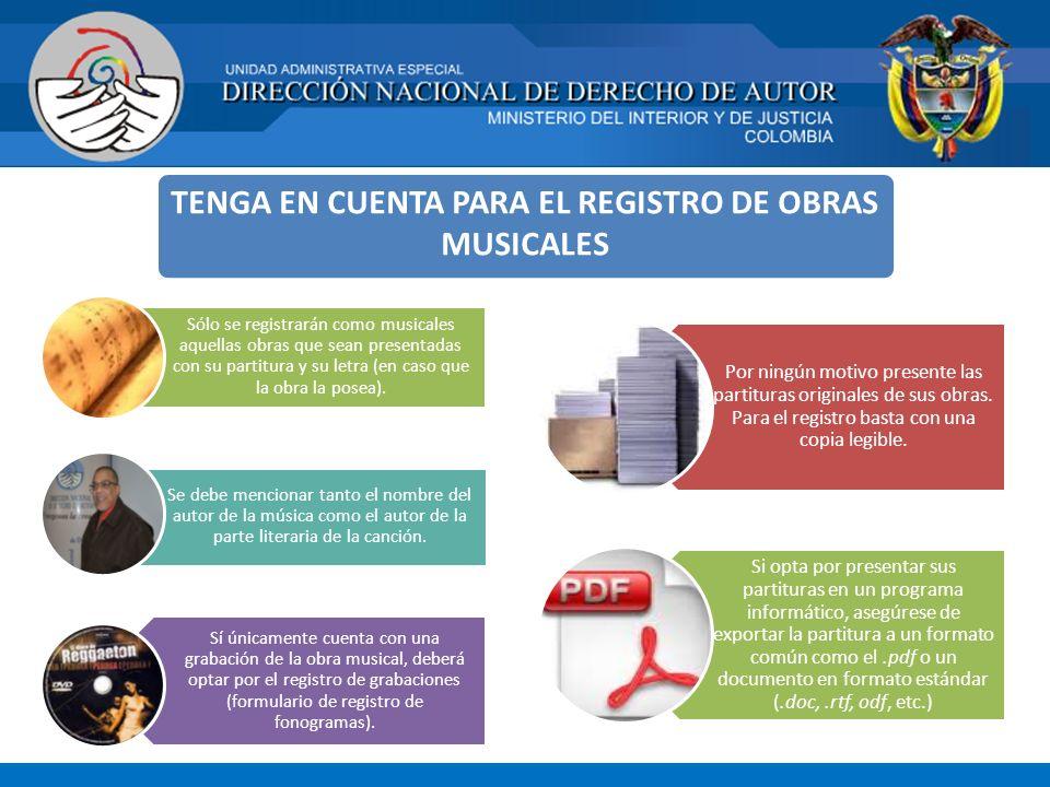 TENGA EN CUENTA PARA EL REGISTRO DE OBRAS MUSICALES Sólo se registrarán como musicales aquellas obras que sean presentadas con su partitura y su letra