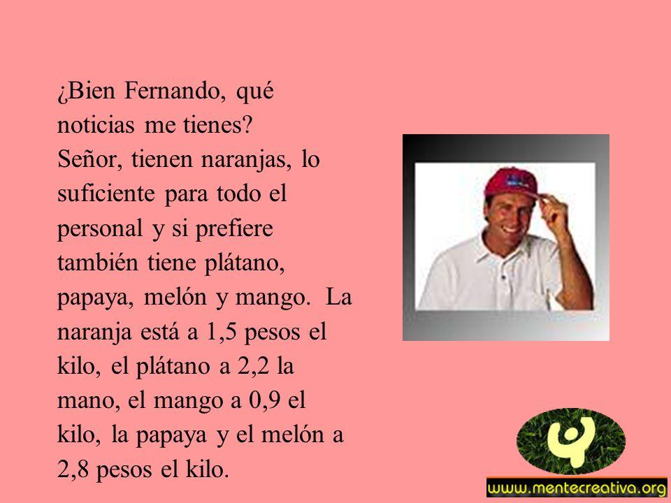 ¿Bien Fernando, qué noticias me tienes.
