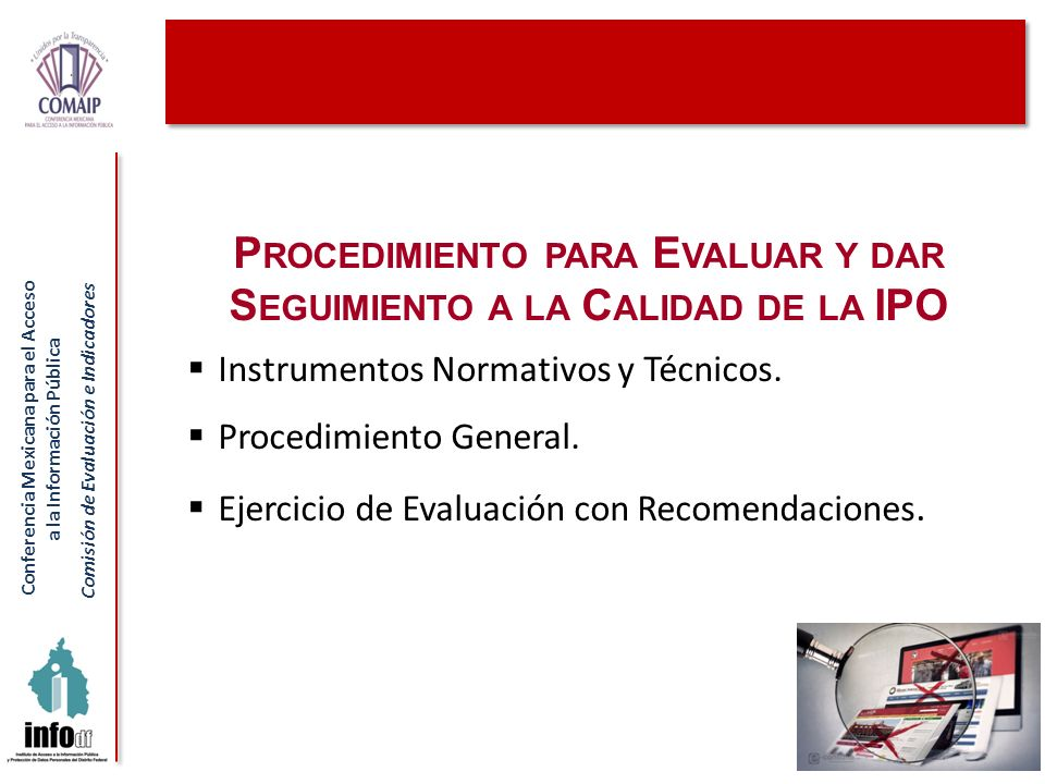 Conferencia Mexicana para el Acceso a la Información Pública Comisión de Evaluación e Indicadores P ROCEDIMIENTO PARA E VALUAR Y DAR S EGUIMIENTO A LA
