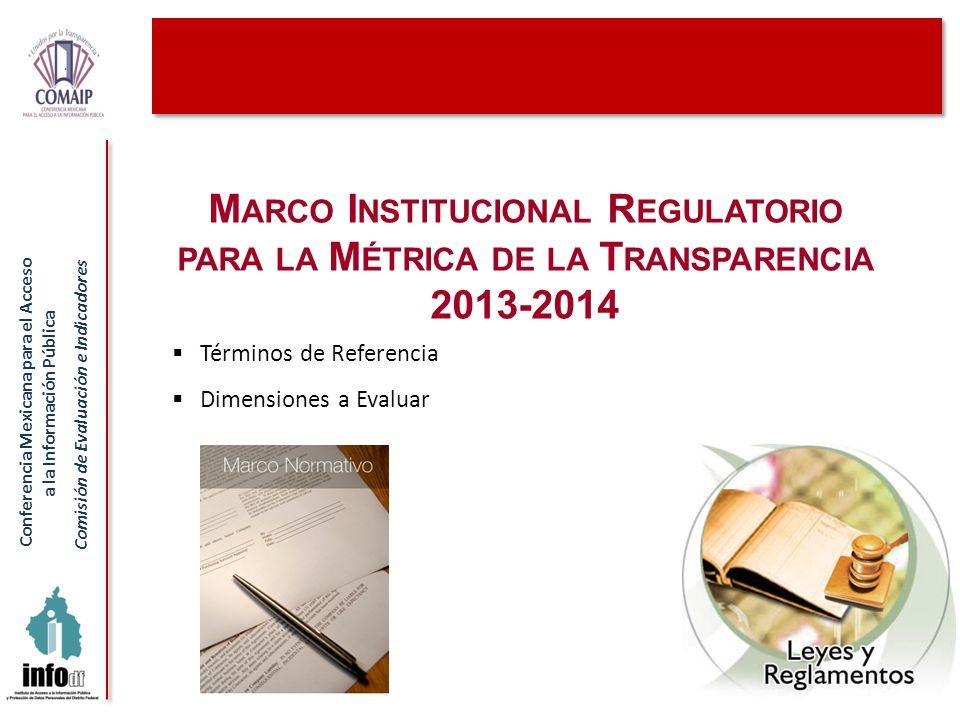Conferencia Mexicana para el Acceso a la Información Pública Comisión de Evaluación e Indicadores M ARCO I NSTITUCIONAL R EGULATORIO PARA LA M ÉTRICA