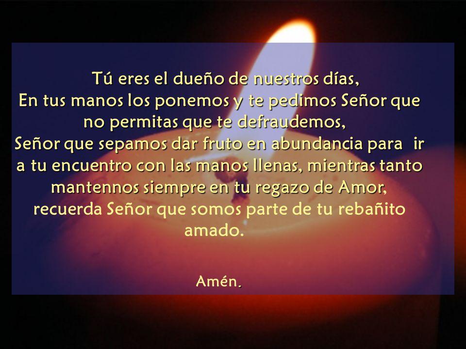 Oración: Mi Señor haznos conscientes de que la vida en la tierra es nuestro paso a la Eternidad, ven a llenar nuestros corazones para que en ellos sól