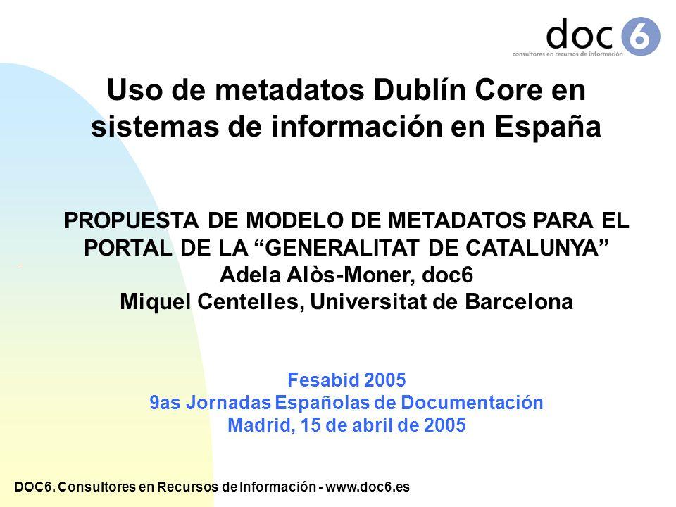DOC6. Consultores en Recursos de Información - www.doc6.es Uso de metadatos Dublín Core en sistemas de información en España PROPUESTA DE MODELO DE ME