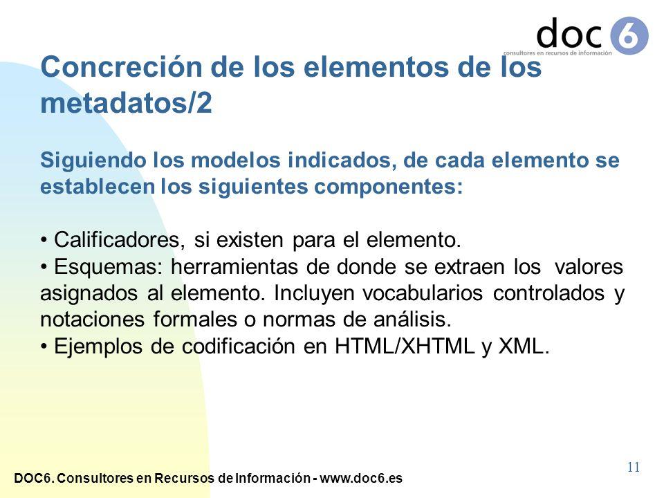 DOC6. Consultores en Recursos de Información - www.doc6.es Concreción de los elementos de los metadatos/2 Siguiendo los modelos indicados, de cada ele
