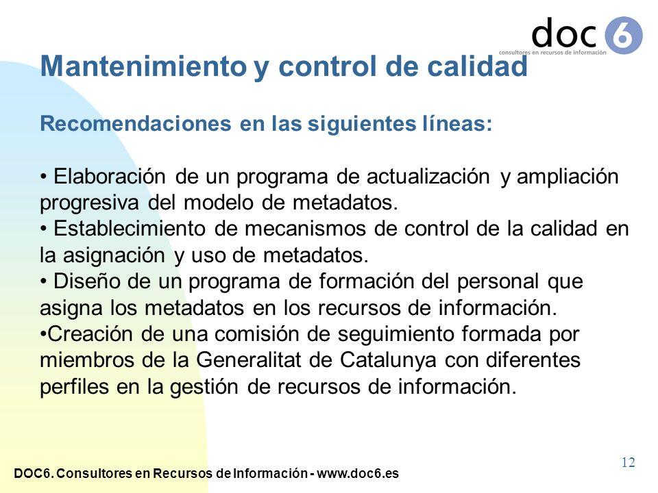 DOC6. Consultores en Recursos de Información - www.doc6.es Mantenimiento y control de calidad Recomendaciones en las siguientes líneas: Elaboración de