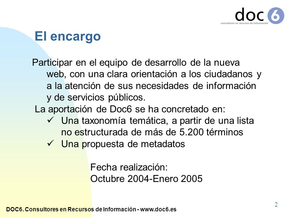 DOC6. Consultores en Recursos de Información - www.doc6.es Participar en el equipo de desarrollo de la nueva web, con una clara orientación a los ciud