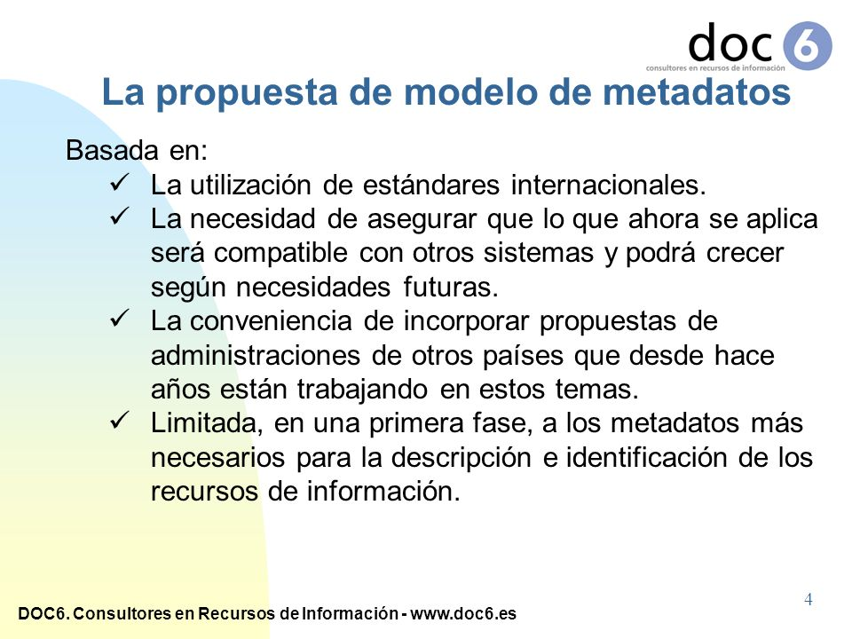 DOC6. Consultores en Recursos de Información - www.doc6.es Basada en: La utilización de estándares internacionales. La necesidad de asegurar que lo qu