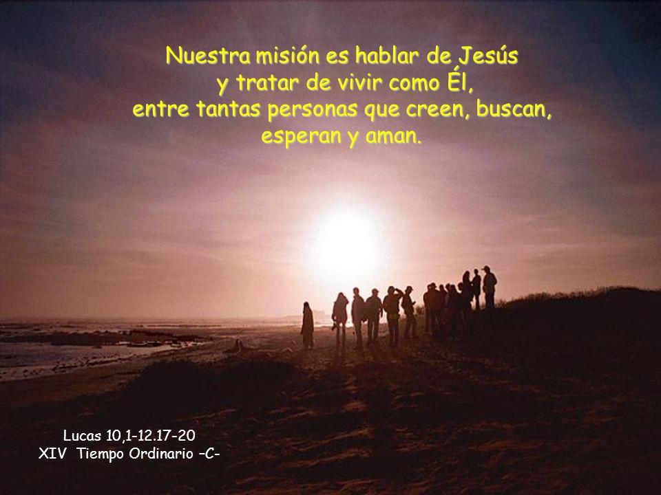 Nuestra misión es hablar de Jesús y tratar de vivir como Él, entre tantas personas que creen, buscan, esperan y aman.
