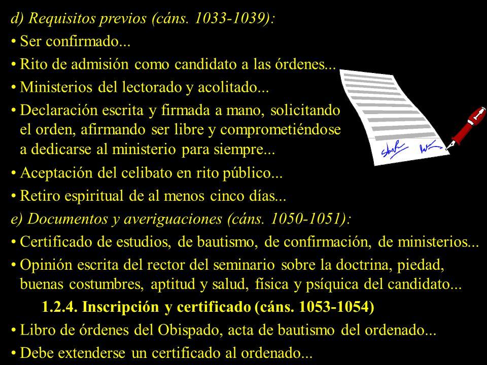 d) Requisitos previos (cáns.1033-1039): Ser confirmado...