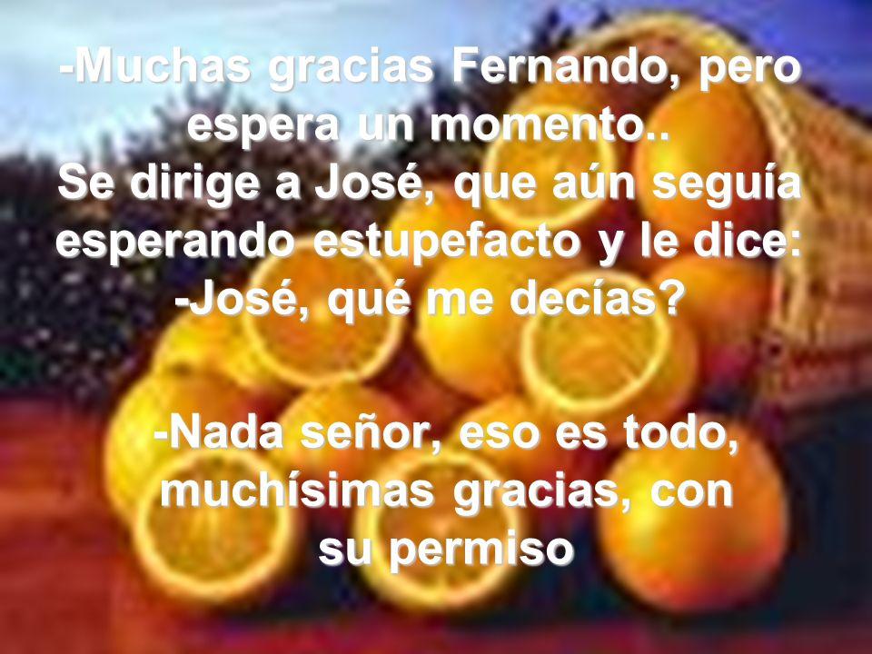 -Muchas gracias Fernando, pero espera un momento..