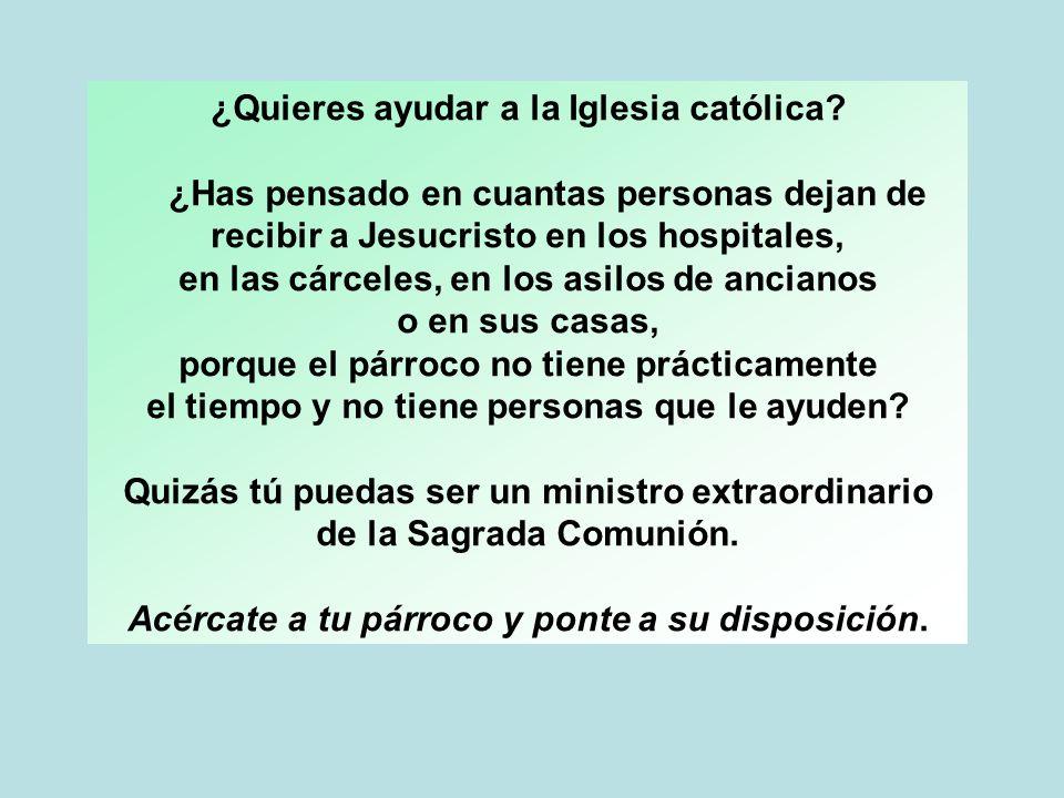 ¿Quieres ayudar a la Iglesia católica? ¿Has pensado en cuantas personas dejan de recibir a Jesucristo en los hospitales, en las cárceles, en los asilo