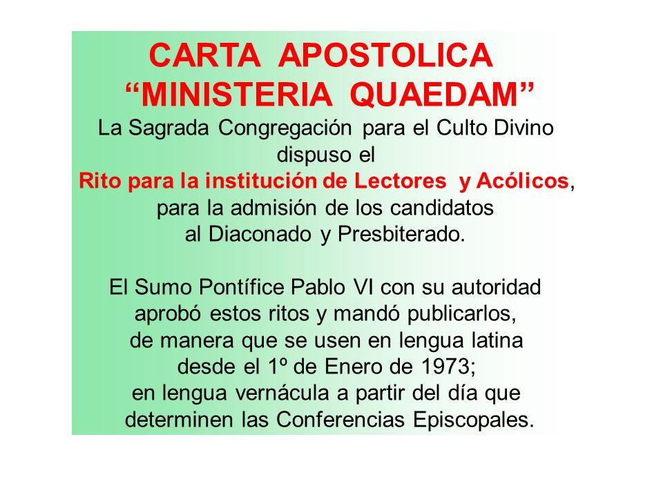 CARTA APOSTOLICA MINISTERIA QUAEDAM La Sagrada Congregación para el Culto Divino dispuso el Rito para la institución de Lectores y Acólicos, para la a
