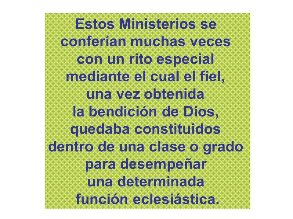 Estos Ministerios se conferían muchas veces con un rito especial mediante el cual el fiel, una vez obtenida la bendición de Dios, quedaba constituidos