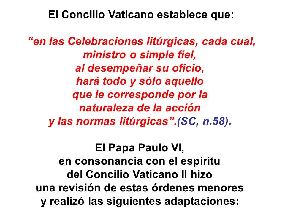 El Concilio Vaticano establece que: en las Celebraciones litúrgicas, cada cual, ministro o simple fiel, al desempeñar su oficio, hará todo y sólo aque