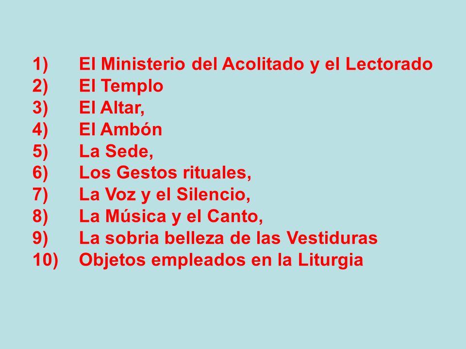 1)El Ministerio del Acolitado y el Lectorado 2)El Templo 3)El Altar, 4)El Ambón 5)La Sede, 6)Los Gestos rituales, 7)La Voz y el Silencio, 8)La Música