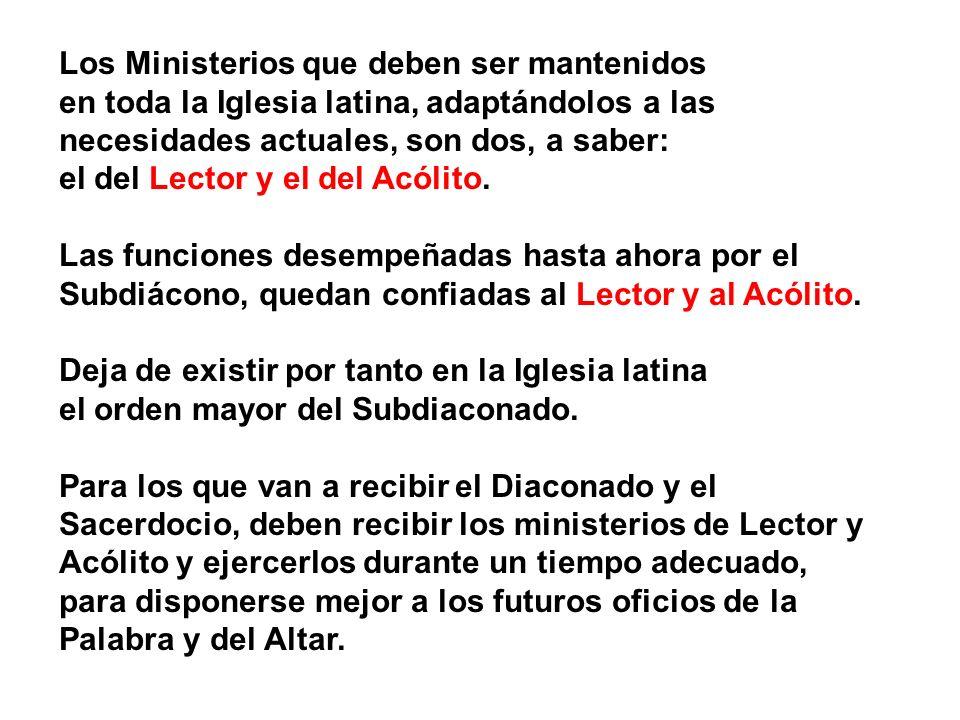 Los Ministerios que deben ser mantenidos en toda la Iglesia latina, adaptándolos a las necesidades actuales, son dos, a saber: el del Lector y el del