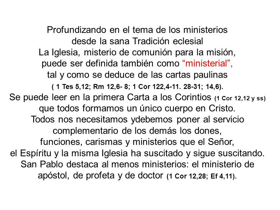 Profundizando en el tema de los ministerios desde la sana Tradición eclesial La Iglesia, misterio de comunión para la misión, puede ser definida tambi