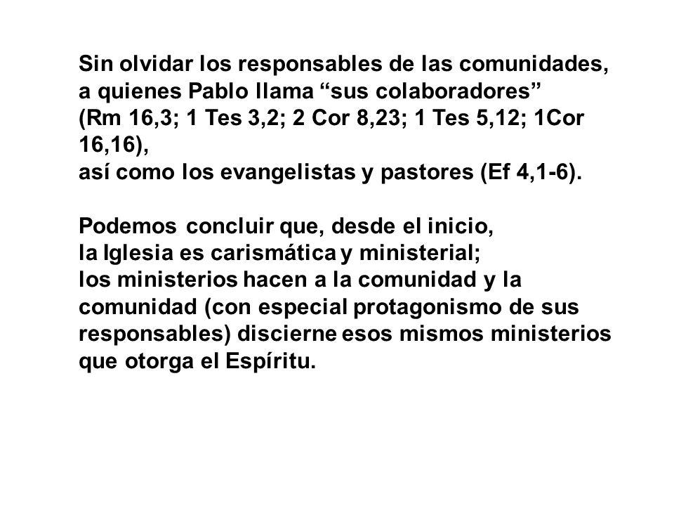 Sin olvidar los responsables de las comunidades, a quienes Pablo llama sus colaboradores (Rm 16,3; 1 Tes 3,2; 2 Cor 8,23; 1 Tes 5,12; 1Cor 16,16), así