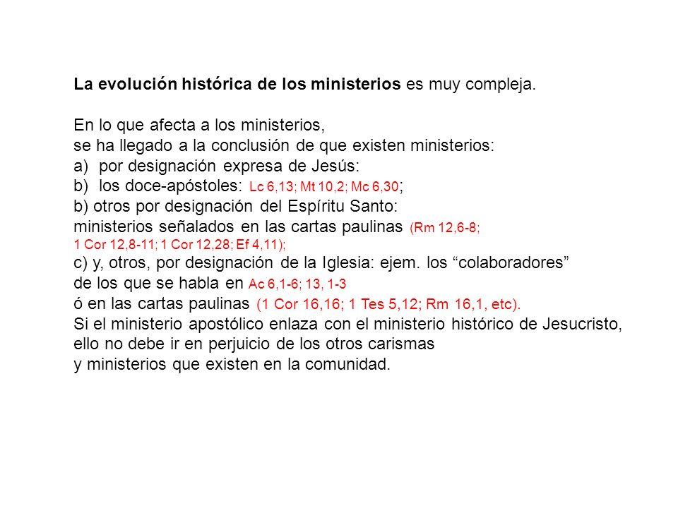 La evolución histórica de los ministerios es muy compleja. En lo que afecta a los ministerios, se ha llegado a la conclusión de que existen ministerio