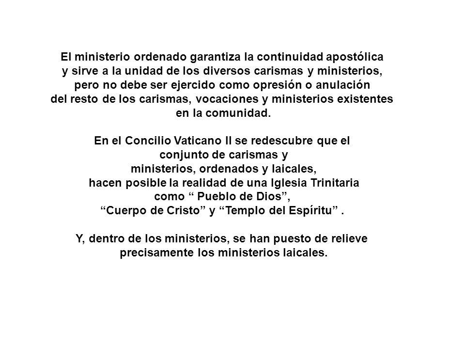 El ministerio ordenado garantiza la continuidad apostólica y sirve a la unidad de los diversos carismas y ministerios, pero no debe ser ejercido como