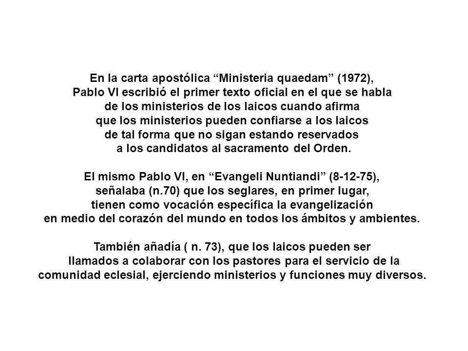 En la carta apostólica Ministeria quaedam (1972), Pablo VI escribió el primer texto oficial en el que se habla de los ministerios de los laicos cuando