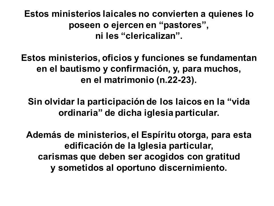 Estos ministerios laicales no convierten a quienes lo poseen o ejercen en pastores, ni les clericalizan. Estos ministerios, oficios y funciones se fun