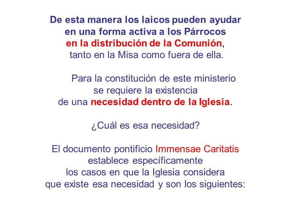 De esta manera los laicos pueden ayudar en una forma activa a los Párrocos en la distribución de la Comunión, tanto en la Misa como fuera de ella. Par