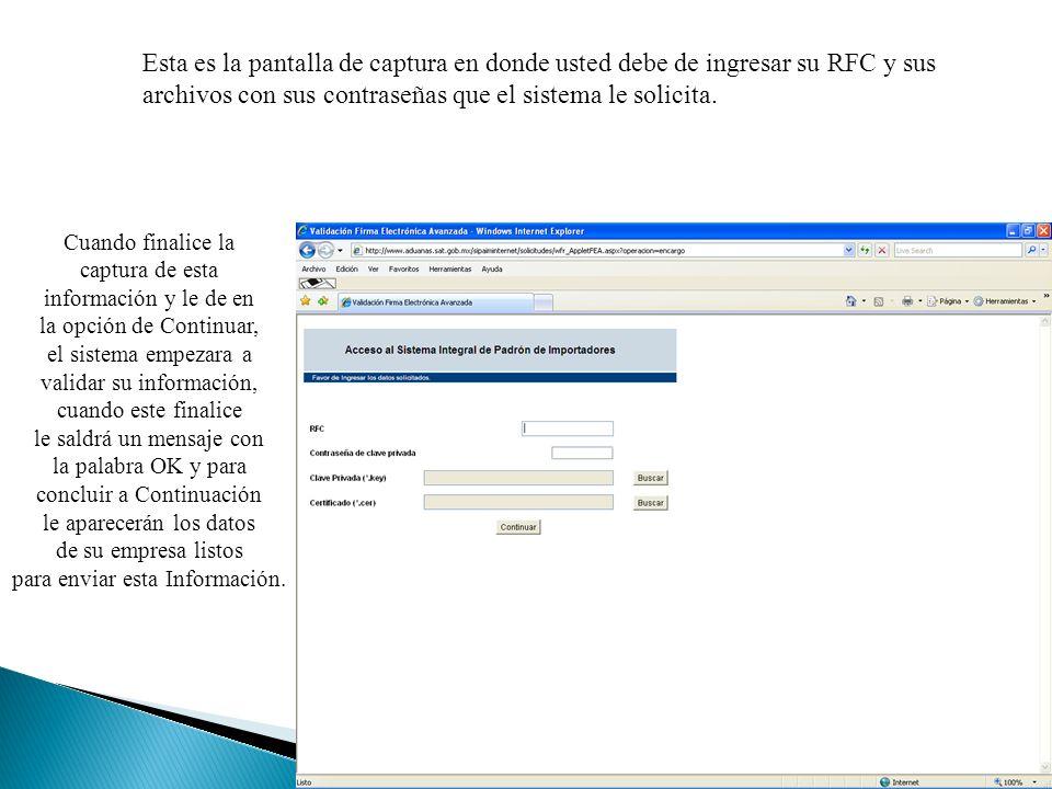 Esta es la pantalla de captura en donde usted debe de ingresar su RFC y sus archivos con sus contraseñas que el sistema le solicita. Cuando finalice l