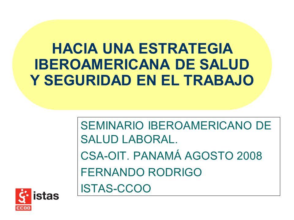 HACIA UNA ESTRATEGIA IBEROAMERICANA DE SALUD Y SEGURIDAD EN EL TRABAJO SEMINARIO IBEROAMERICANO DE SALUD LABORAL.