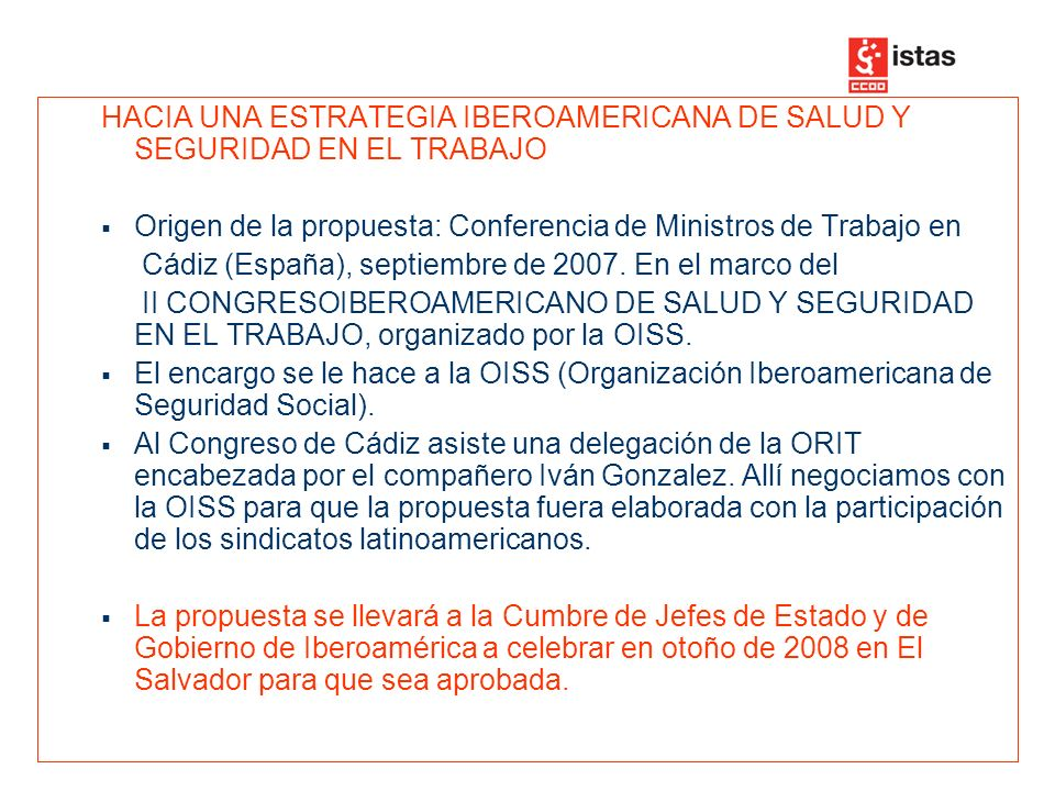 HACIA UNA ESTRATEGIA IBEROAMERICANA DE SALUD Y SEGURIDAD EN EL TRABAJO Origen de la propuesta: Conferencia de Ministros de Trabajo en Cádiz (España), septiembre de 2007.