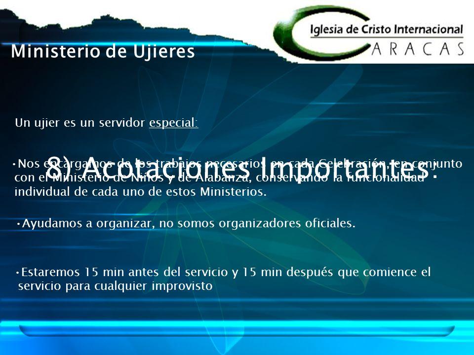 8) Acotaciones Importantes: Un ujier es un servidor especial: Nos encargamos de los trabajos necesarios en cada Celebración, en conjunto con el Minist