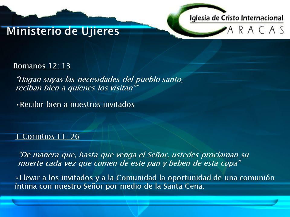 Ministerio de Ujieres Romanos 12: 13 Hagan suyas las necesidades del pueblo santo; reciban bien a quienes los visitan Recibir bien a nuestros invitado